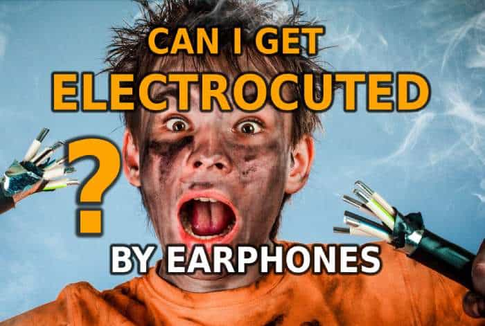Can I Get Electrocuted By Earphones?